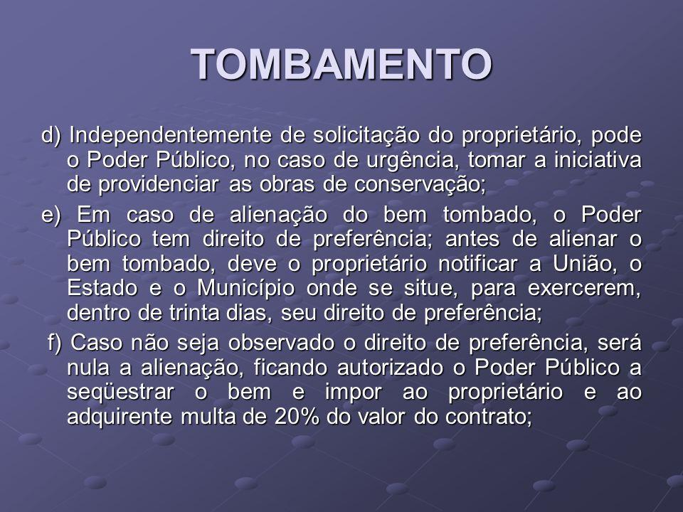 TOMBAMENTO d) Independentemente de solicitação do proprietário, pode o Poder Público, no caso de urgência, tomar a iniciativa de providenciar as obras