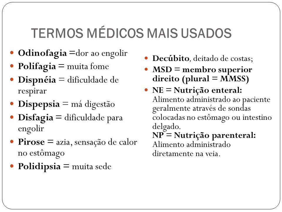 TERMOS MÉDICOS MAIS USADOS Odinofagia =dor ao engolir Polifagia = muita fome Dispnéia = dificuldade de respirar Dispepsia = má digestão Disfagia = dif
