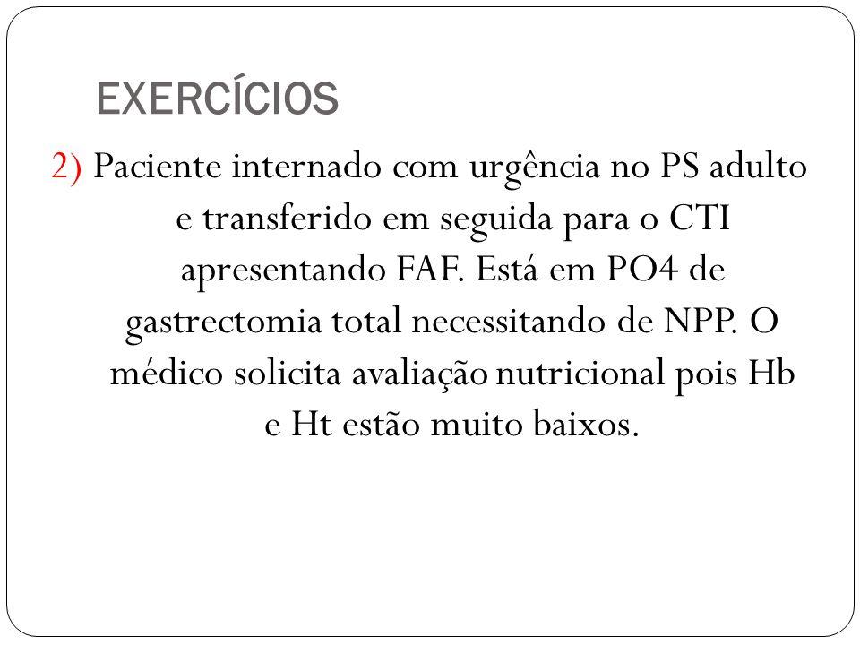 EXERCÍCIOS 2) Paciente internado com urgência no PS adulto e transferido em seguida para o CTI apresentando FAF. Está em PO4 de gastrectomia total nec