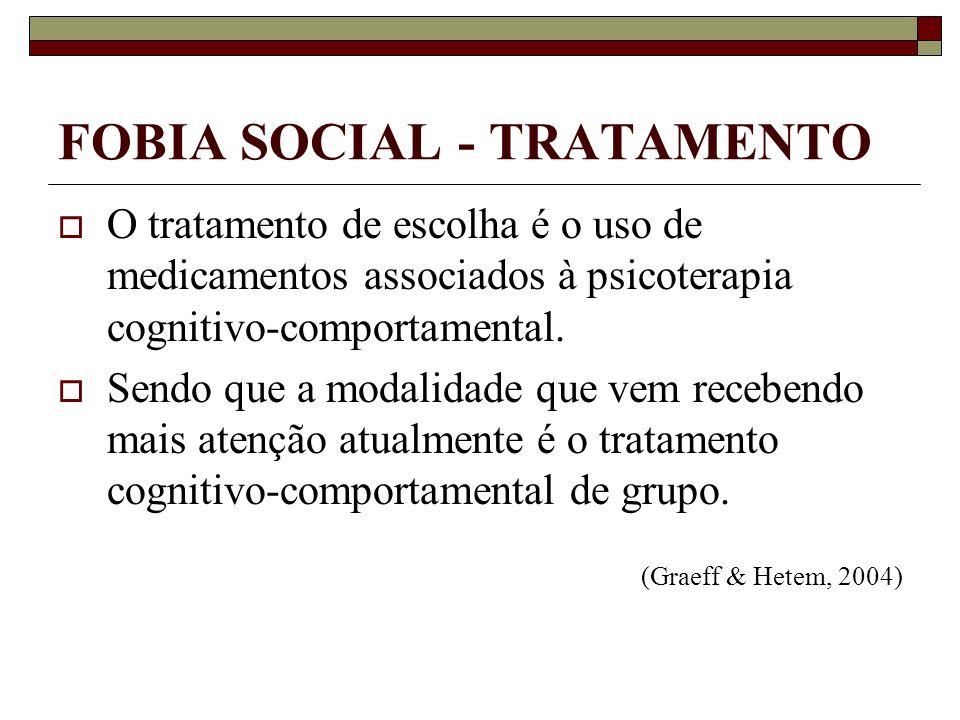 FOBIA SOCIAL - TRATAMENTO O tratamento de escolha é o uso de medicamentos associados à psicoterapia cognitivo-comportamental. Sendo que a modalidade q