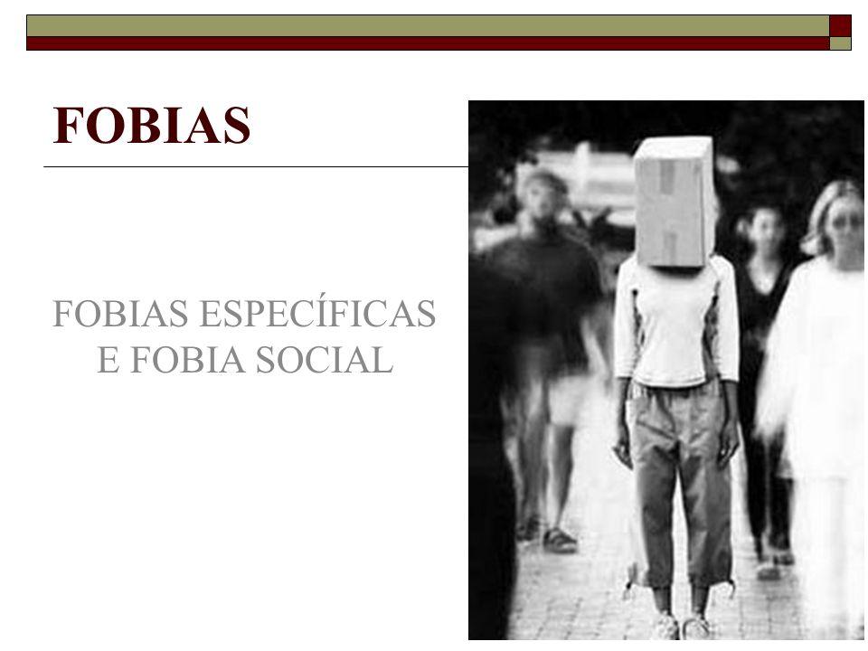 FOBIAS FOBIAS ESPECÍFICAS E FOBIA SOCIAL