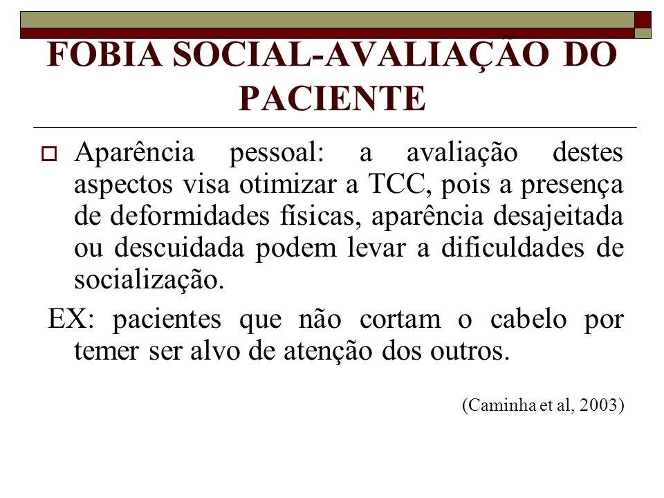 FOBIA SOCIAL-AVALIAÇÃO DO PACIENTE Aparência pessoal: a avaliação destes aspectos visa otimizar a TCC, pois a presença de deformidades físicas, aparên