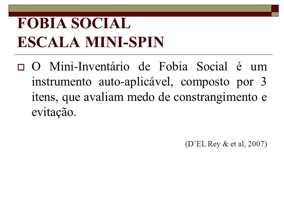 FOBIA SOCIAL ESCALA MINI-SPIN O Mini-Inventário de Fobia Social é um instrumento auto-aplicável, composto por 3 itens, que avaliam medo de constrangim