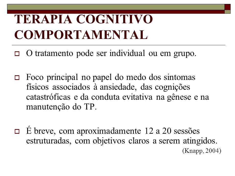 TERAPIA COGNITIVO COMPORTAMENTAL O tratamento pode ser individual ou em grupo. Foco principal no papel do medo dos sintomas físicos associados à ansie