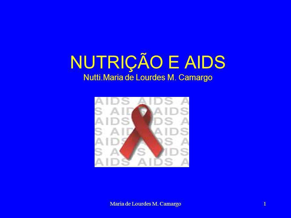 Maria de Lourdes M. Camargo1 NUTRIÇÃO E AIDS Nutti.Maria de Lourdes M. Camargo