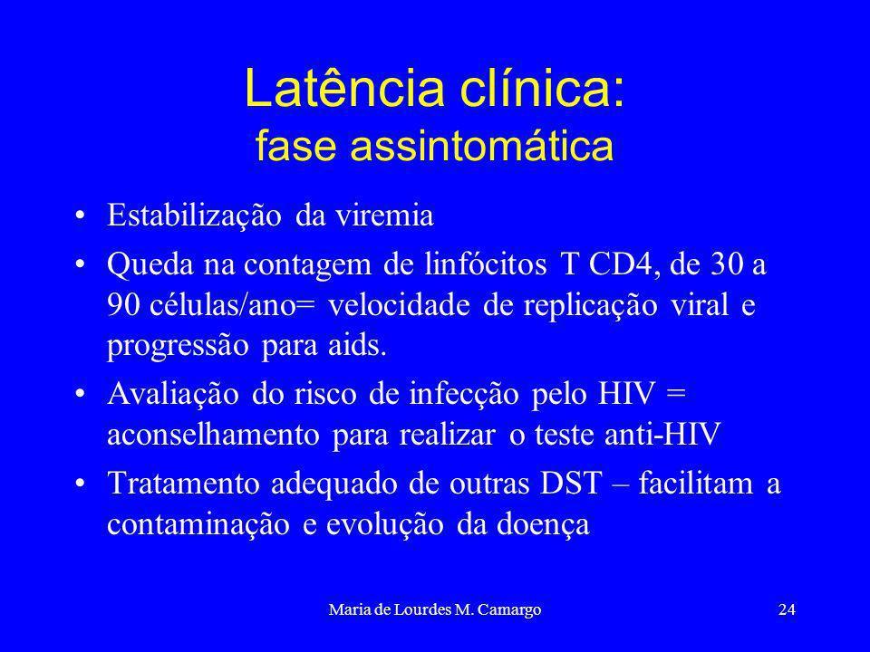 Maria de Lourdes M. Camargo24 Latência clínica: fase assintomática Estabilização da viremia Queda na contagem de linfócitos T CD4, de 30 a 90 células/