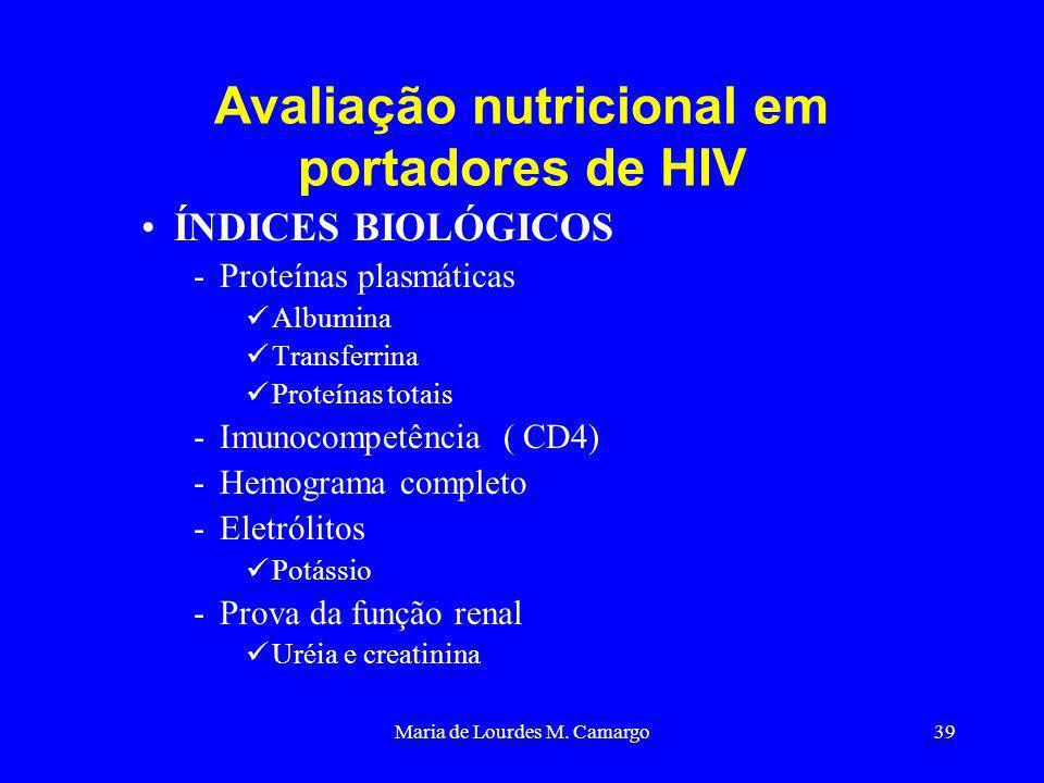 Maria de Lourdes M. Camargo39 Avaliação nutricional em portadores de HIV ÍNDICES BIOLÓGICOS -Proteínas plasmáticas Albumina Transferrina Proteínas tot