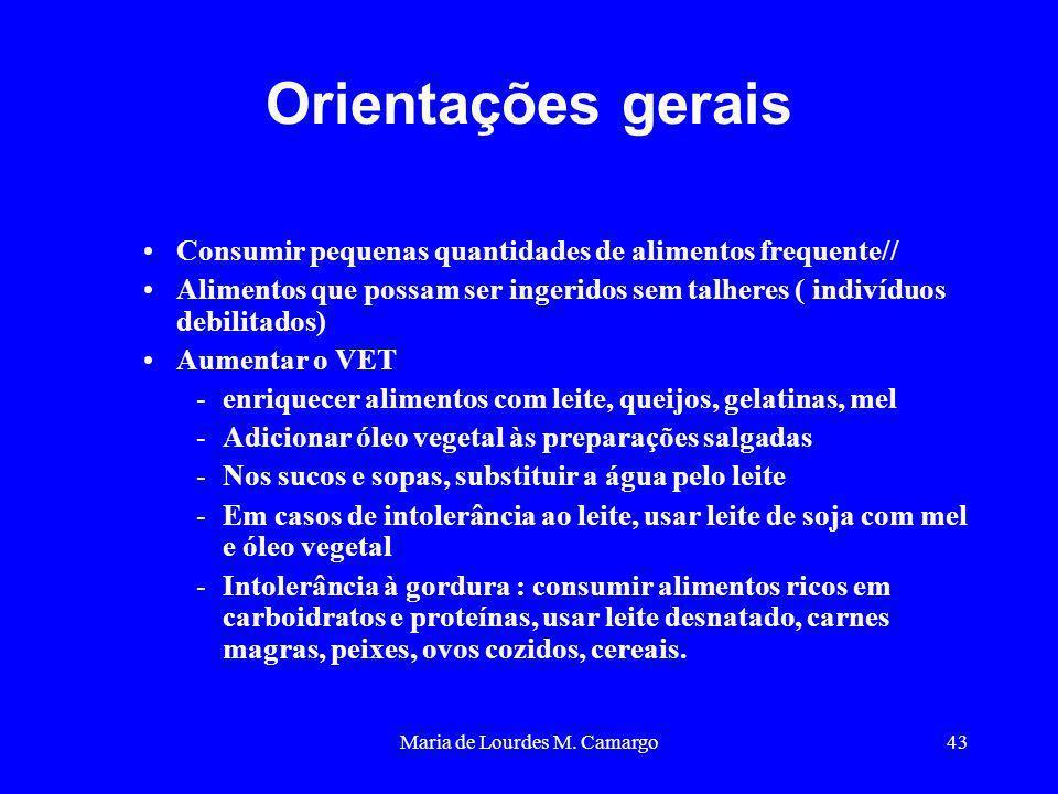Maria de Lourdes M. Camargo43 Orientações gerais Consumir pequenas quantidades de alimentos frequente// Alimentos que possam ser ingeridos sem talhere