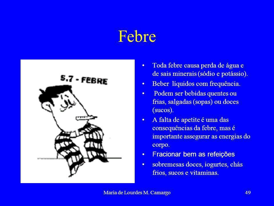 Maria de Lourdes M. Camargo49 Febre Toda febre causa perda de água e de sais minerais (sódio e potássio). Beber líquidos com frequência. Podem ser beb