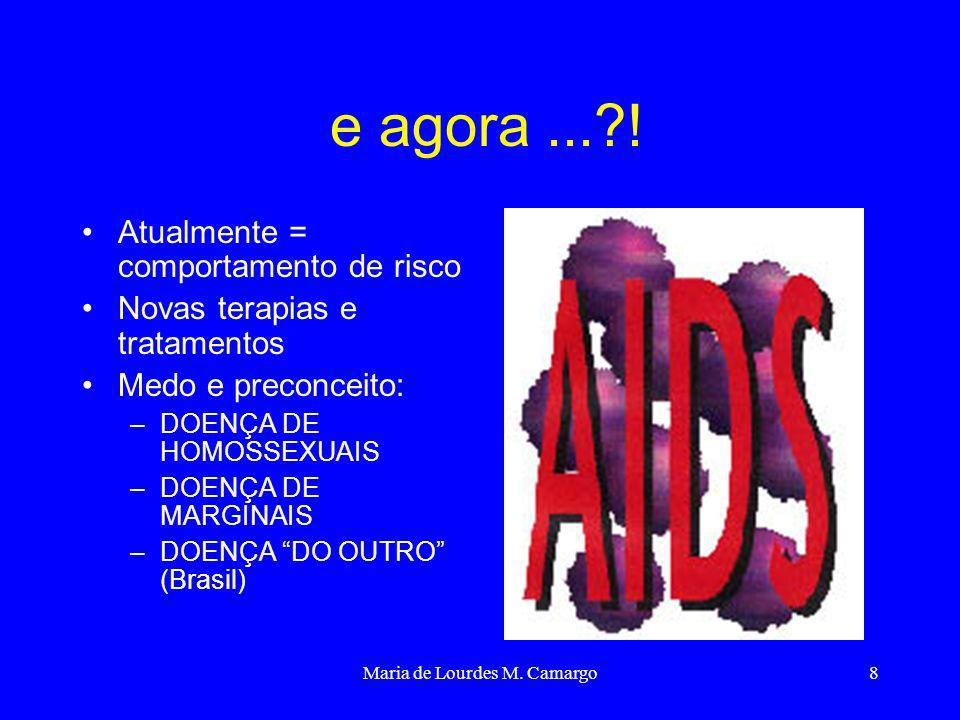 Maria de Lourdes M. Camargo8 e agora...?! Atualmente = comportamento de risco Novas terapias e tratamentos Medo e preconceito: –DOENÇA DE HOMOSSEXUAIS