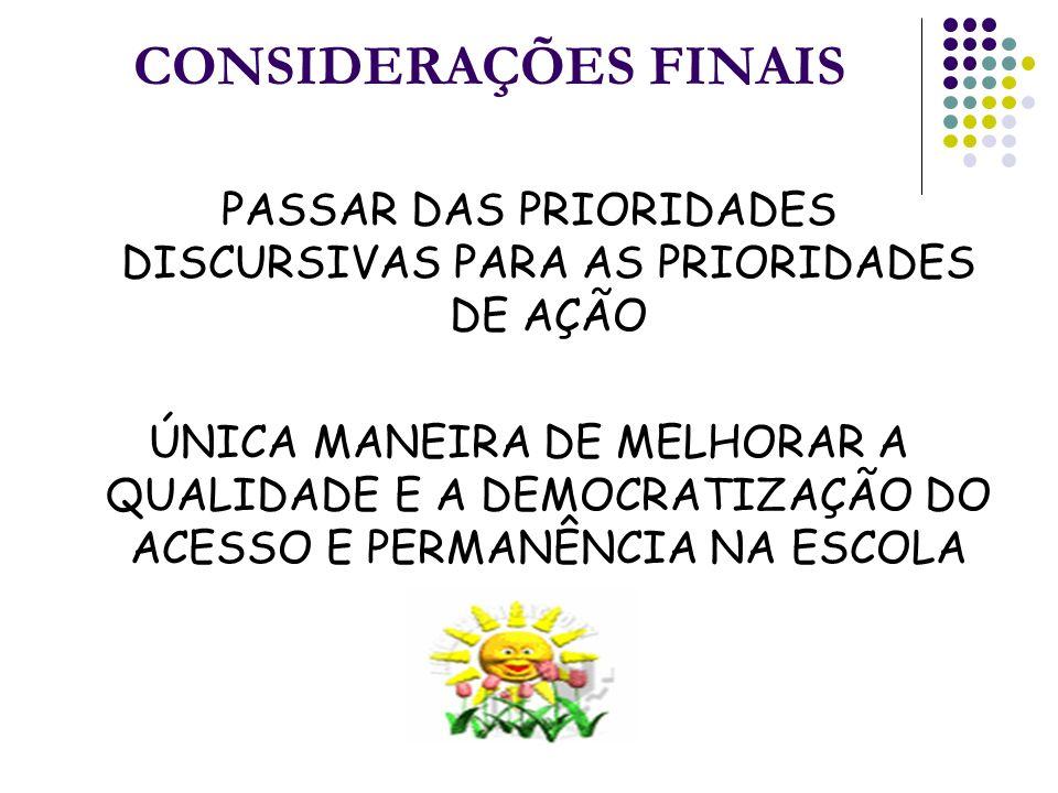 CONSIDERAÇÕES FINAIS PASSAR DAS PRIORIDADES DISCURSIVAS PARA AS PRIORIDADES DE AÇÃO ÚNICA MANEIRA DE MELHORAR A QUALIDADE E A DEMOCRATIZAÇÃO DO ACESSO