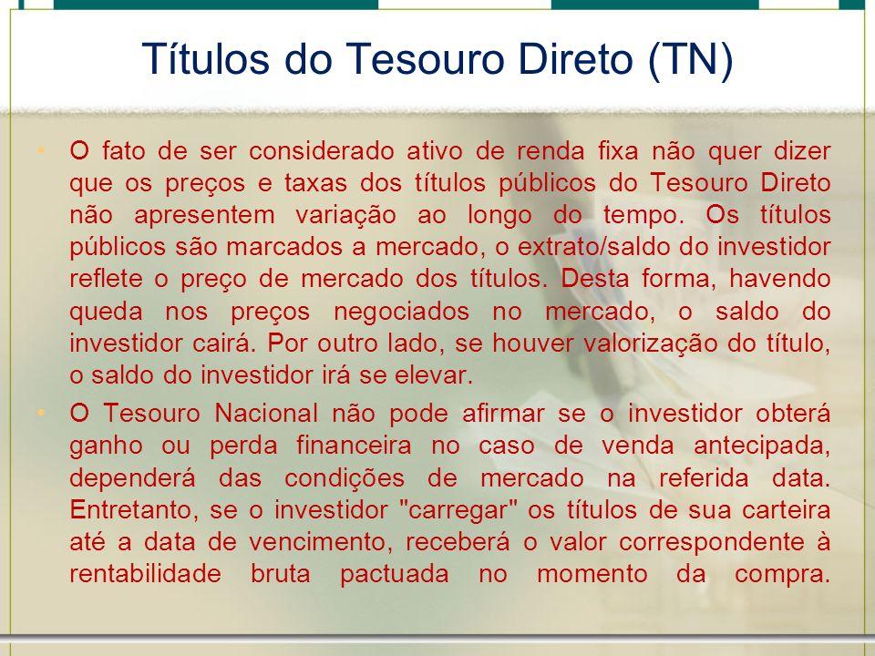 Títulos do Tesouro Direto (TN) O fato de ser considerado ativo de renda fixa não quer dizer que os preços e taxas dos títulos públicos do Tesouro Dire