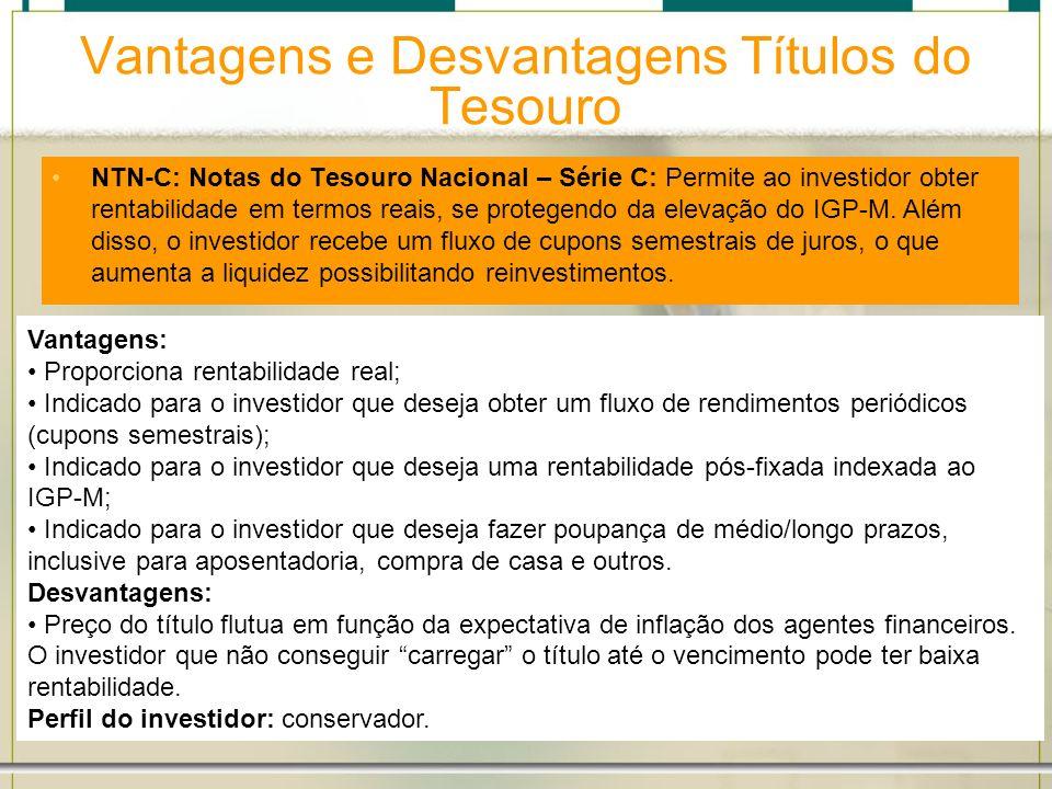 Vantagens e Desvantagens Títulos do Tesouro NTN-C: Notas do Tesouro Nacional – Série C: Permite ao investidor obter rentabilidade em termos reais, se