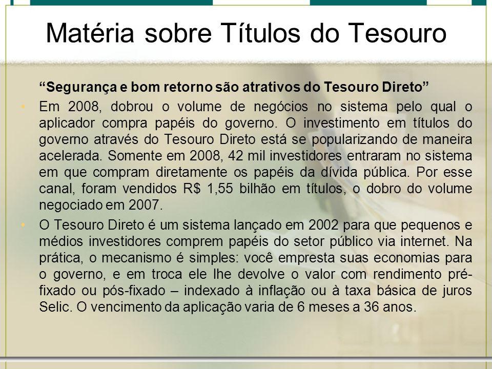 Matéria sobre Títulos do Tesouro Segurança e bom retorno são atrativos do Tesouro Direto Em 2008, dobrou o volume de negócios no sistema pelo qual o a