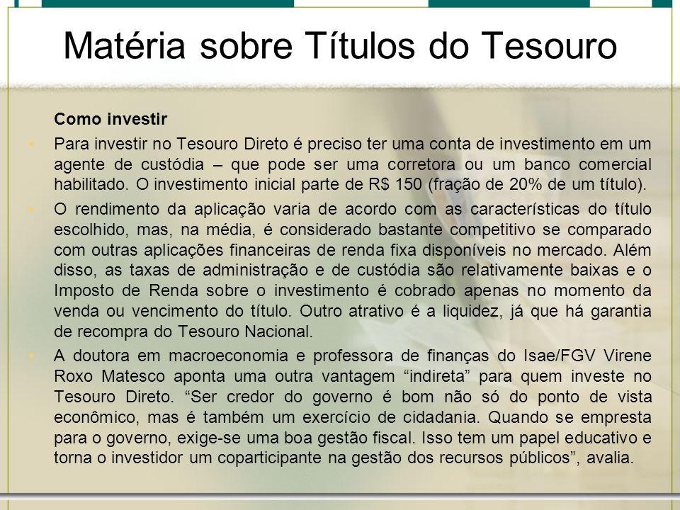 Matéria sobre Títulos do Tesouro Como investir Para investir no Tesouro Direto é preciso ter uma conta de investimento em um agente de custódia – que