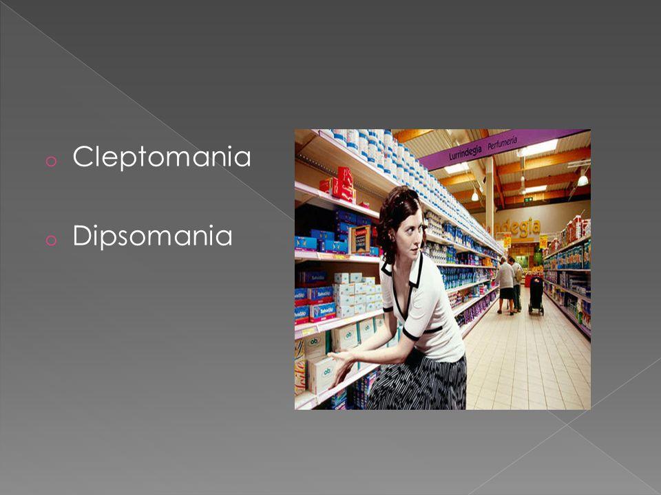 o Cleptomania o Dipsomania
