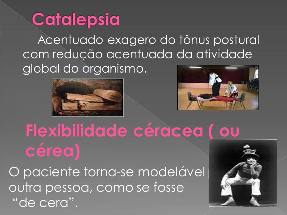 Acentuado exagero do tônus postural com redução acentuada da atividade global do organismo. Flexibilidade céracea ( ou cérea) O paciente torna-se mode