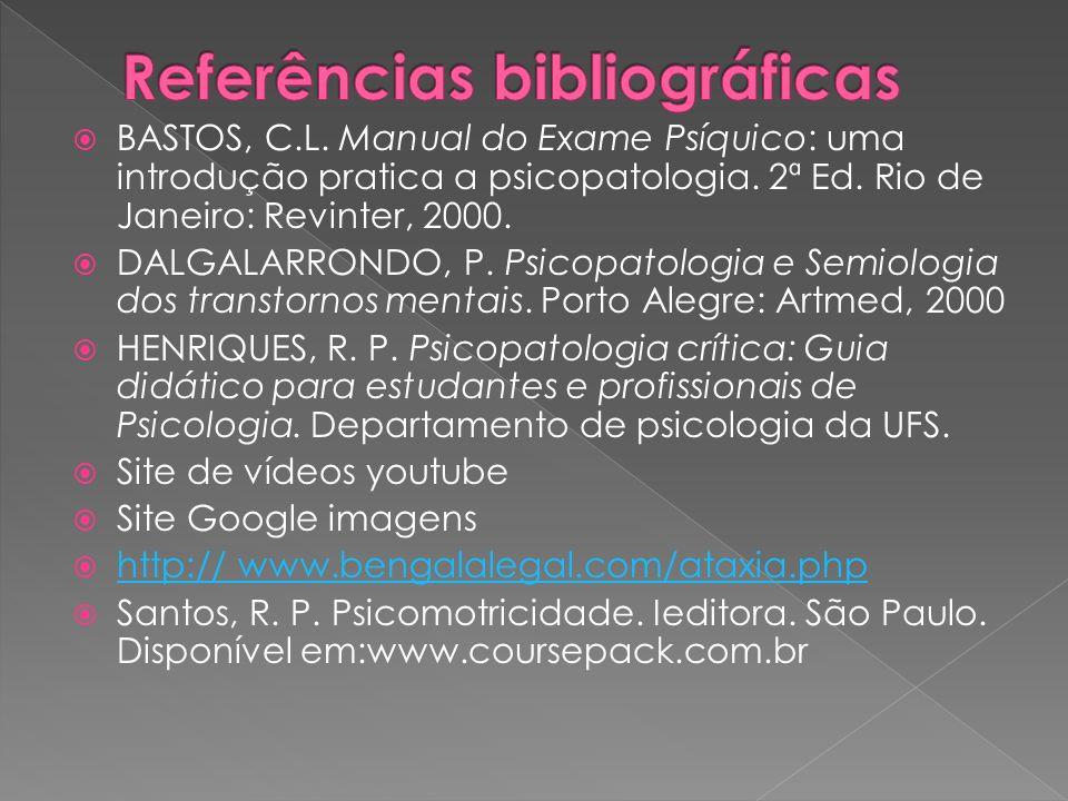 BASTOS, C.L. Manual do Exame Psíquico: uma introdução pratica a psicopatologia. 2ª Ed. Rio de Janeiro: Revinter, 2000. DALGALARRONDO, P. Psicopatologi