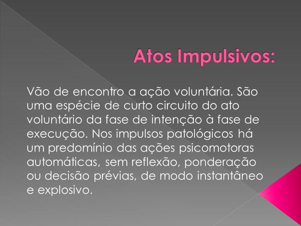 o Impulsos deambulatórios (poriomania ou dromania) o Toxicomania