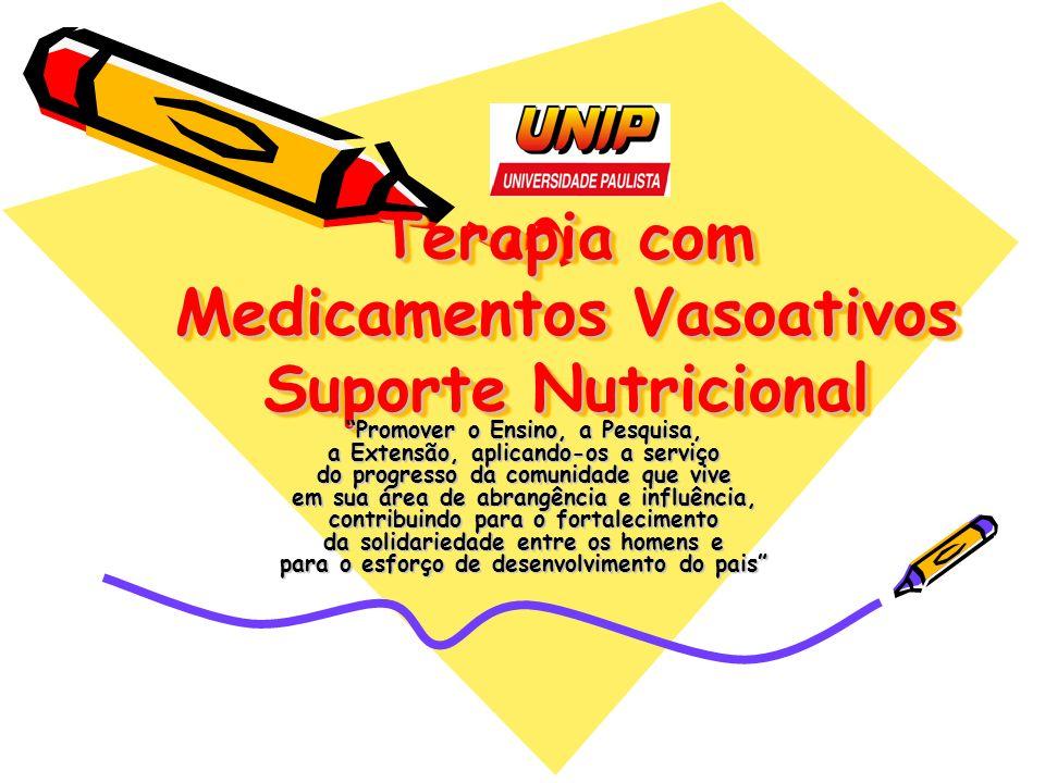 Terapia com Medicamentos Vasoativos Suporte Nutricional Promover o Ensino, a Pesquisa, a Extensão, aplicando-os a serviço do progresso da comunidade q