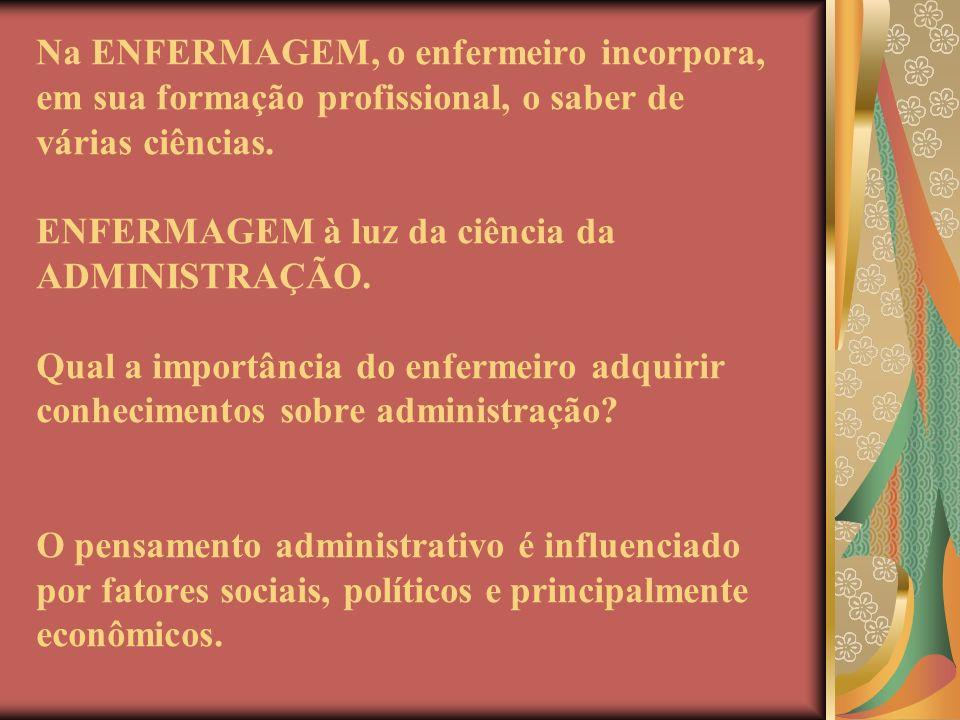 Na ENFERMAGEM, o enfermeiro incorpora, em sua formação profissional, o saber de várias ciências. ENFERMAGEM à luz da ciência da ADMINISTRAÇÃO. Qual a