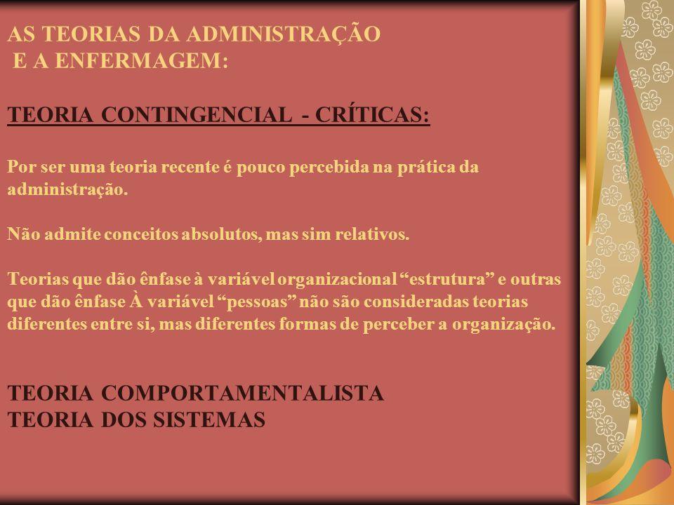 AS TEORIAS DA ADMINISTRAÇÃO E A ENFERMAGEM: TEORIA CONTINGENCIAL - CRÍTICAS: Por ser uma teoria recente é pouco percebida na prática da administração.