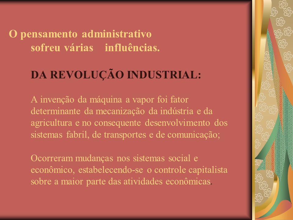 O pensamento administrativo sofreu várias influências. DA REVOLUÇÃO INDUSTRIAL: A invenção da máquina a vapor foi fator determinante da mecanização da