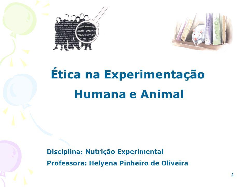Disciplina: Nutrição Experimental Professora: Helyena Pinheiro de Oliveira Ética na Experimentação Humana e Animal 1