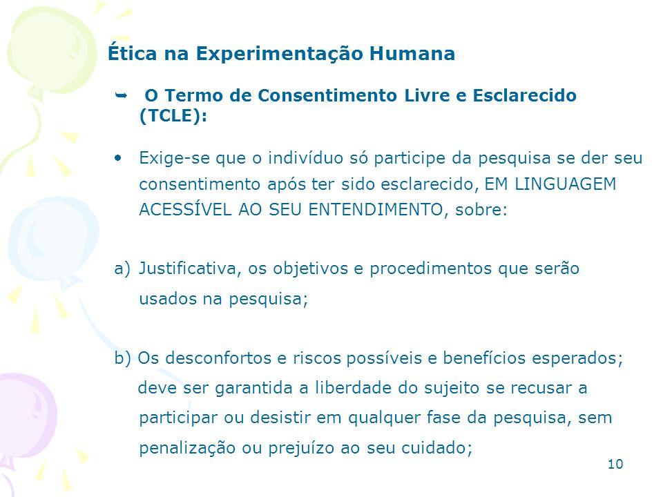 Ética na Experimentação Humana O Termo de Consentimento Livre e Esclarecido (TCLE): Exige-se que o indivíduo só participe da pesquisa se der seu conse