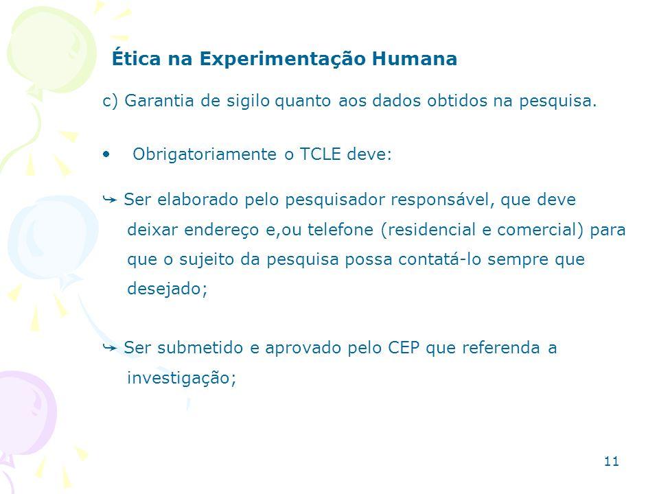Ética na Experimentação Humana c) Garantia de sigilo quanto aos dados obtidos na pesquisa. Obrigatoriamente o TCLE deve: Ser elaborado pelo pesquisado