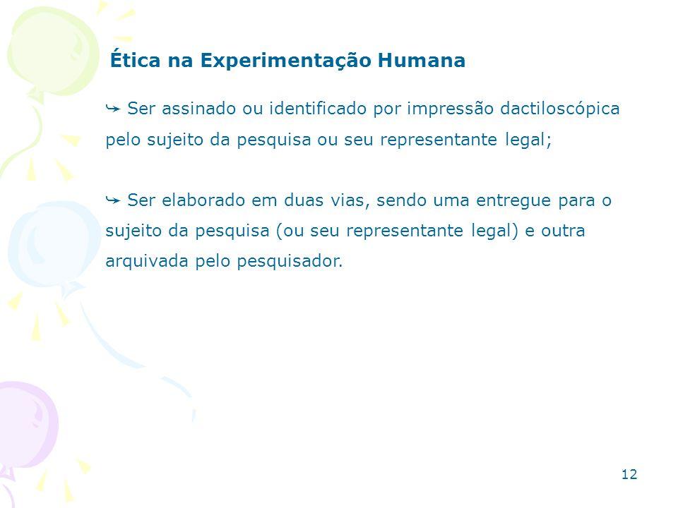 Ética na Experimentação Humana Ser assinado ou identificado por impressão dactiloscópica pelo sujeito da pesquisa ou seu representante legal; Ser elab