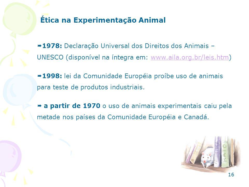 Ética na Experimentação Animal 1978: Declaração Universal dos Direitos dos Animais – UNESCO (disponível na íntegra em: www.aila.org.br/leis.htm)www.ai