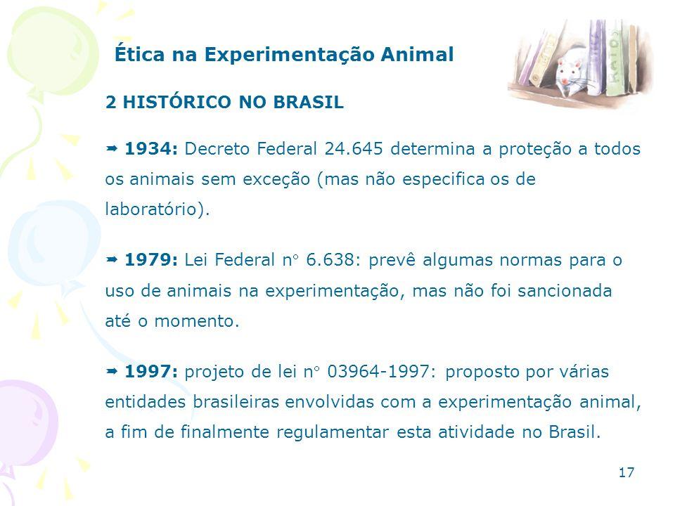 Ética na Experimentação Animal 2 HISTÓRICO NO BRASIL 1934: Decreto Federal 24.645 determina a proteção a todos os animais sem exceção (mas não especif