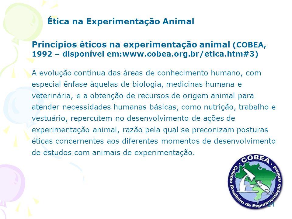 Ética na Experimentação Animal Princípios éticos na experimentação animal (COBEA, 1992 – disponível em:www.cobea.org.br/etica.htm#3) A evolução contín