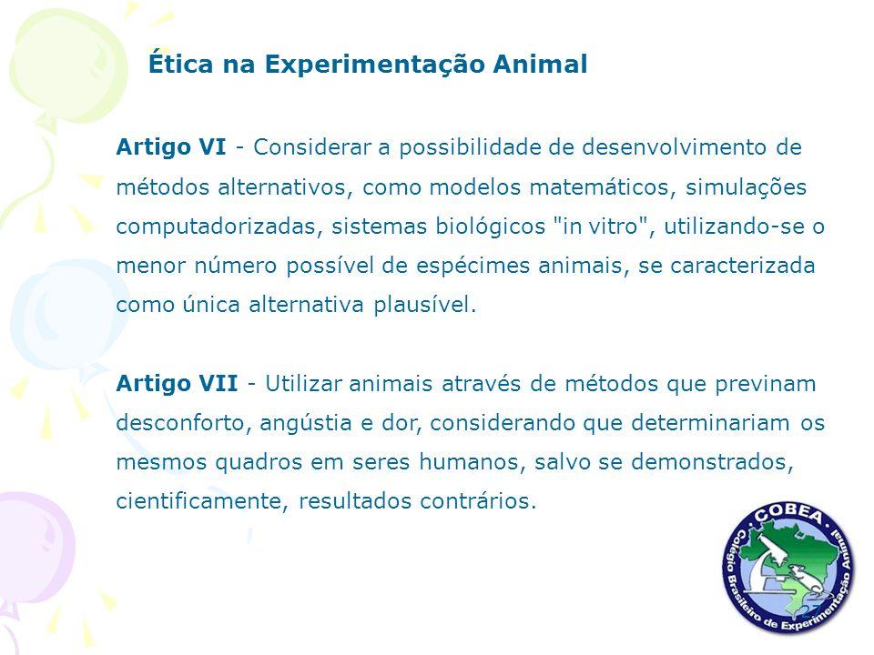 Ética na Experimentação Animal Artigo VI - Considerar a possibilidade de desenvolvimento de métodos alternativos, como modelos matemáticos, simulações