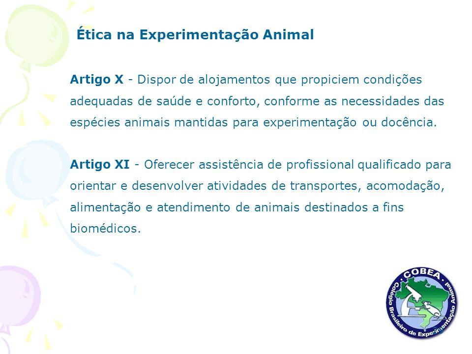 Ética na Experimentação Animal Artigo X - Dispor de alojamentos que propiciem condições adequadas de saúde e conforto, conforme as necessidades das es