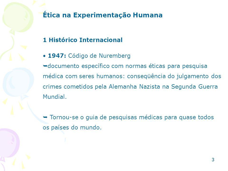 1 Histórico Internacional 1947: Código de Nuremberg documento específico com normas éticas para pesquisa médica com seres humanos: conseqüência do jul