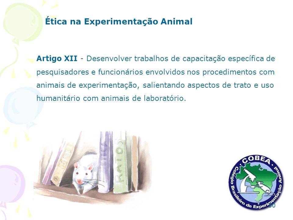 Ética na Experimentação Animal Artigo XII - Desenvolver trabalhos de capacitação específica de pesquisadores e funcionários envolvidos nos procediment
