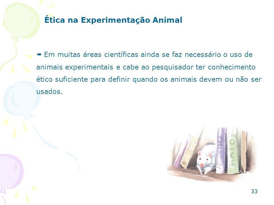 Ética na Experimentação Animal Em muitas áreas científicas ainda se faz necessário o uso de animais experimentais e cabe ao pesquisador ter conhecimen