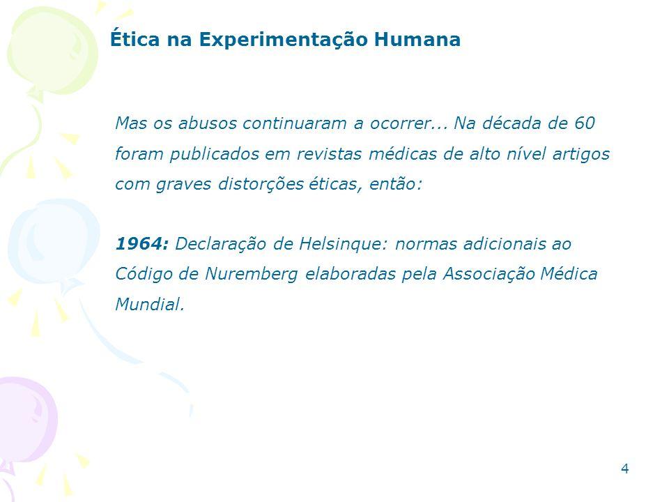 Mas os abusos continuaram a ocorrer... Na década de 60 foram publicados em revistas médicas de alto nível artigos com graves distorções éticas, então: