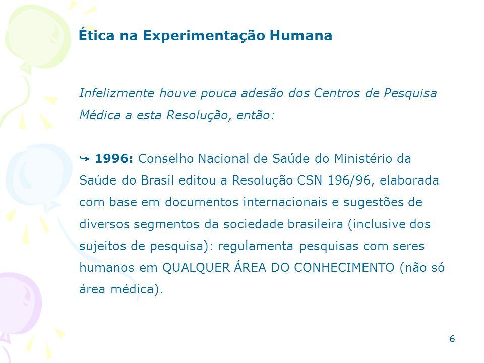 PRINCIPAIS DIRETRIZES DA RESOLUÇÃO CSN 196/96: Estabelece que cada Instituição que faça pesquisa com seres humanos (Institutos de Pesquisa, Hospitais, Instituições de Ensino) deva criar um Comitê de Ética em Pesquisa (CEP).