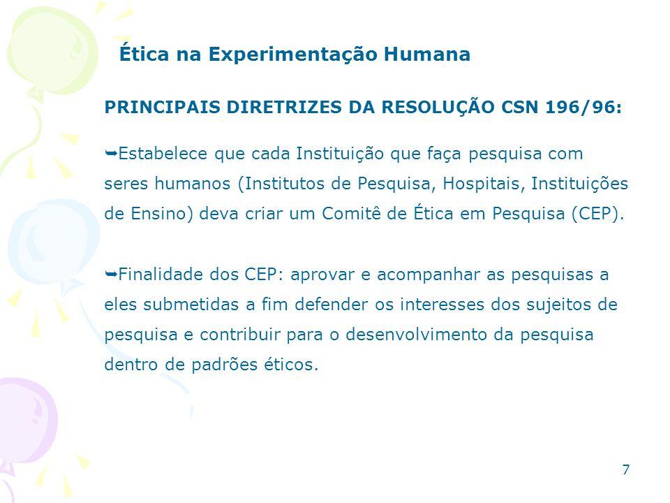 PRINCIPAIS DIRETRIZES DA RESOLUÇÃO CSN 196/96: Estabelece que cada Instituição que faça pesquisa com seres humanos (Institutos de Pesquisa, Hospitais,