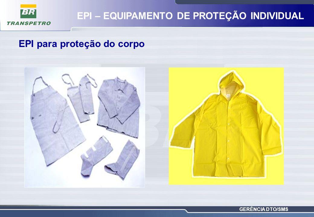 GERÊNCIA DTO/SMS EPI para proteção do corpo EPI – EQUIPAMENTO DE PROTEÇÃO INDIVIDUAL