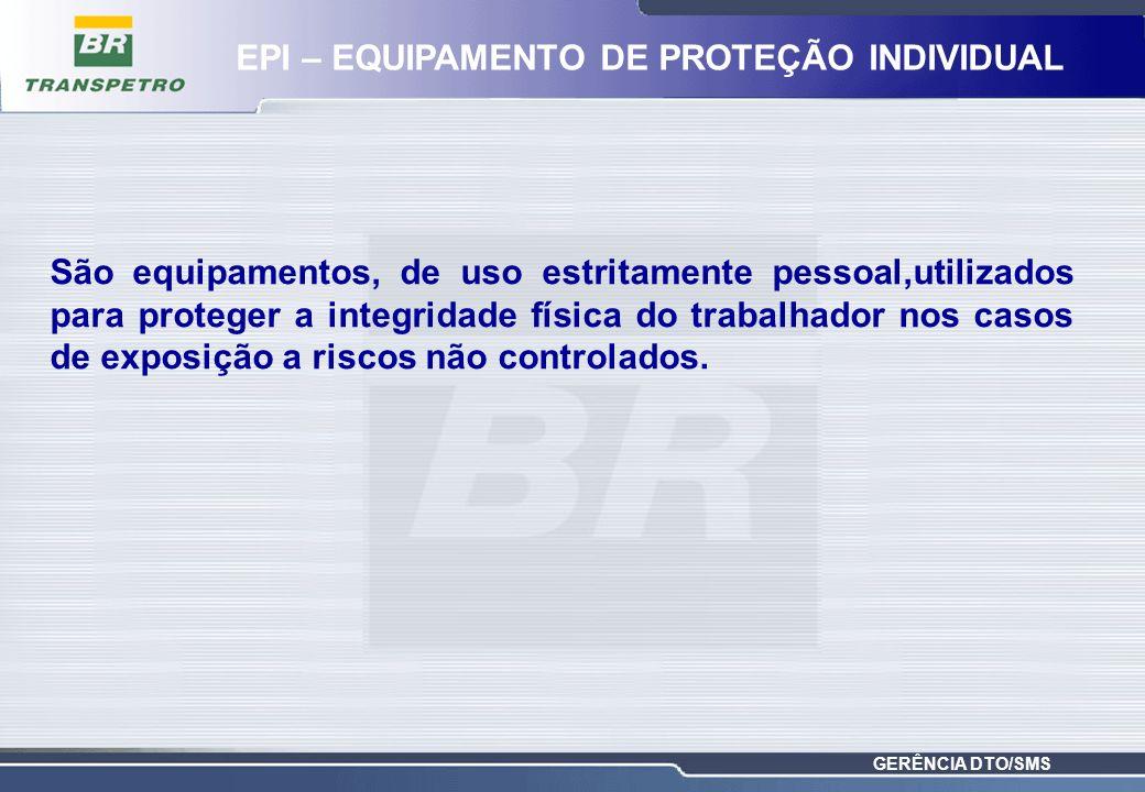 GERÊNCIA DTO/SMS São equipamentos, de uso estritamente pessoal,utilizados para proteger a integridade física do trabalhador nos casos de exposição a r