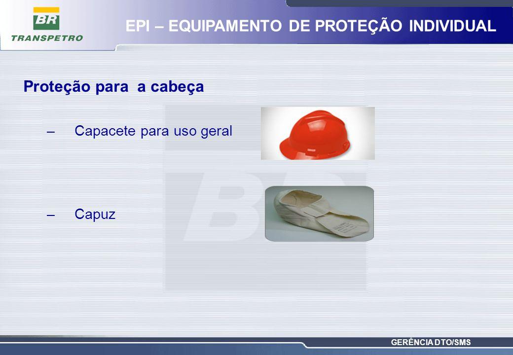 GERÊNCIA DTO/SMS Proteção para a cabeça –Capacete para uso geral –Capuz EPI – EQUIPAMENTO DE PROTEÇÃO INDIVIDUAL