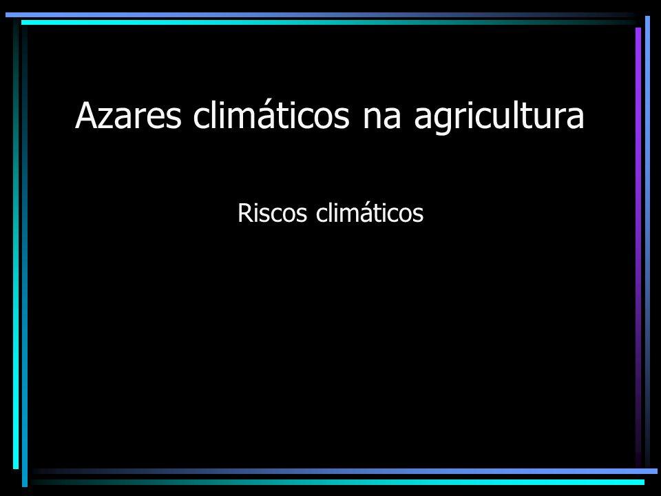 Azares climáticos na agricultura Riscos climáticos