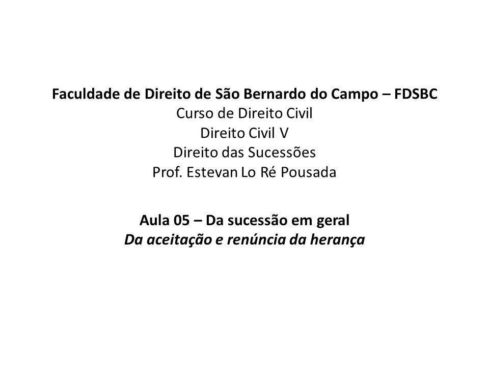 Faculdade de Direito de São Bernardo do Campo – FDSBC Curso de Direito Civil Direito Civil V Direito das Sucessões Prof. Estevan Lo Ré Pousada Aula 05