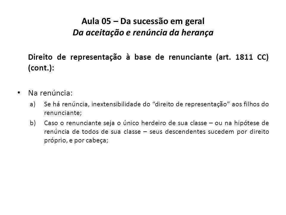 Aula 05 – Da sucessão em geral Da aceitação e renúncia da herança Direito de representação à base de renunciante (art. 1811 CC) (cont.): Na renúncia: