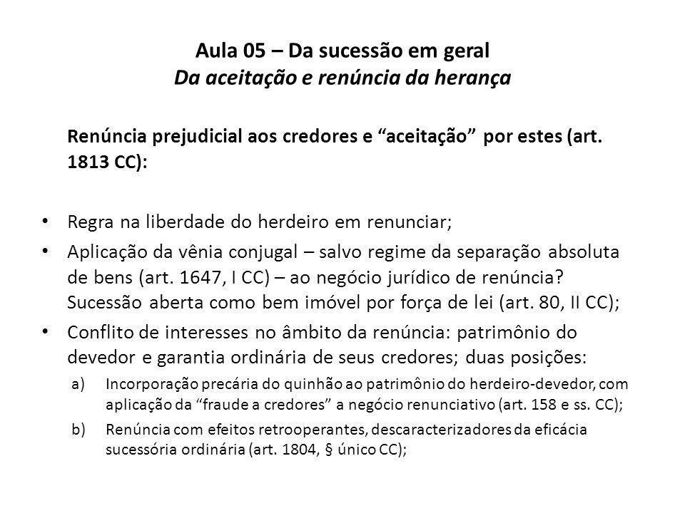 Aula 05 – Da sucessão em geral Da aceitação e renúncia da herança Renúncia prejudicial aos credores e aceitação por estes (art. 1813 CC): Regra na lib