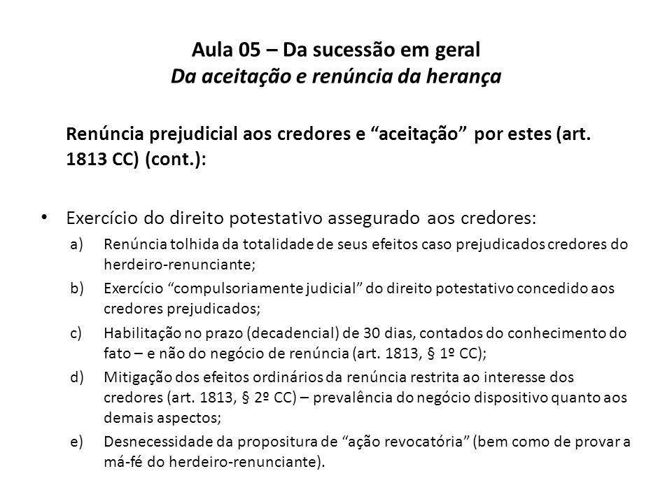 Aula 05 – Da sucessão em geral Da aceitação e renúncia da herança Renúncia prejudicial aos credores e aceitação por estes (art. 1813 CC) (cont.): Exer